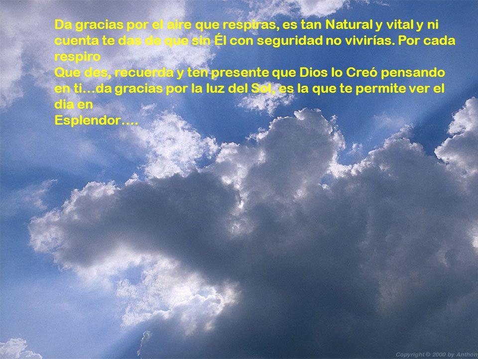 www.iasdsanjudas.com Da gracias por el aire que respiras, es tan Natural y vital y ni cuenta te das de que sin Él con seguridad no vivirías. Por cada