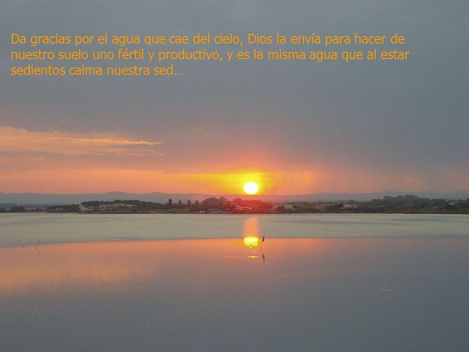 www.iasdsanjudas.com Da gracias por el agua que cae del cielo, Dios la envía para hacer de nuestro suelo uno fértil y productivo, y es la misma agua q
