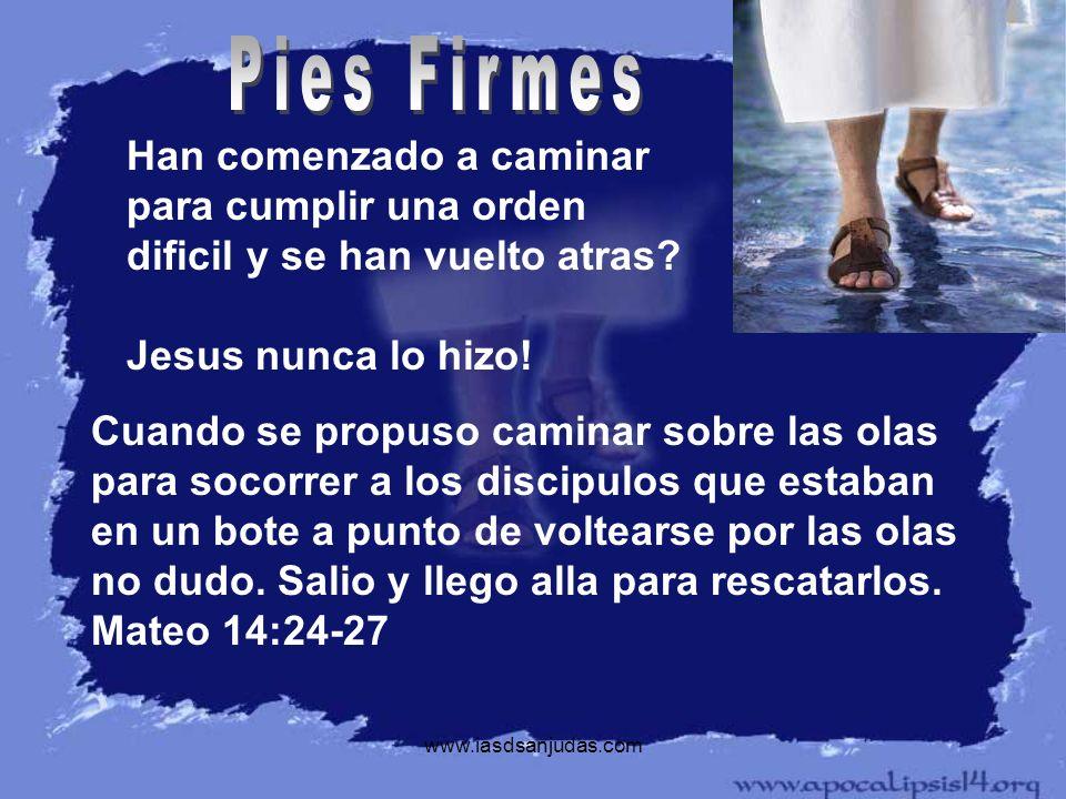 www.iasdsanjudas.com Han comenzado a caminar para cumplir una orden dificil y se han vuelto atras? Jesus nunca lo hizo! Cuando se propuso caminar sobr