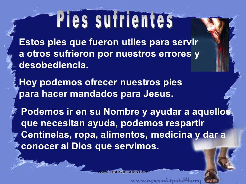 www.iasdsanjudas.com Estos pies que fueron utiles para servir a otros sufrieron por nuestros errores y desobediencia. Hoy podemos ofrecer nuestros pie
