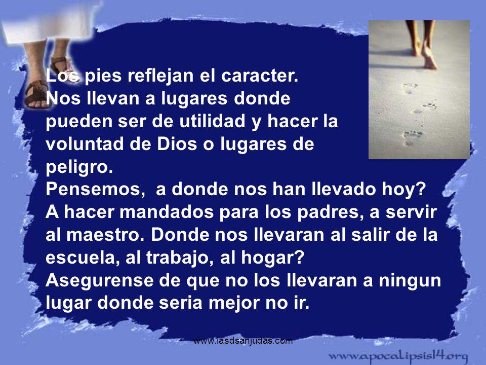 www.iasdsanjudas.com Los pies reflejan el caracter. Nos llevan a lugares donde pueden ser de utilidad y hacer la voluntad de Dios o lugares de peligro