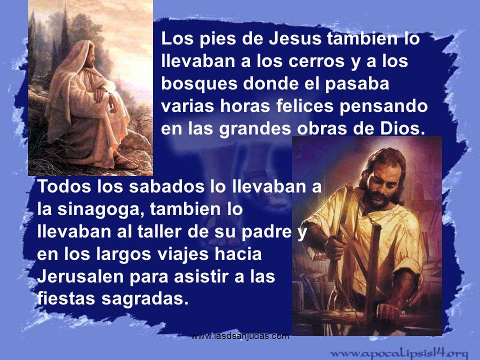 www.iasdsanjudas.com Los pies de Jesus tambien lo llevaban a los cerros y a los bosques donde el pasaba varias horas felices pensando en las grandes o