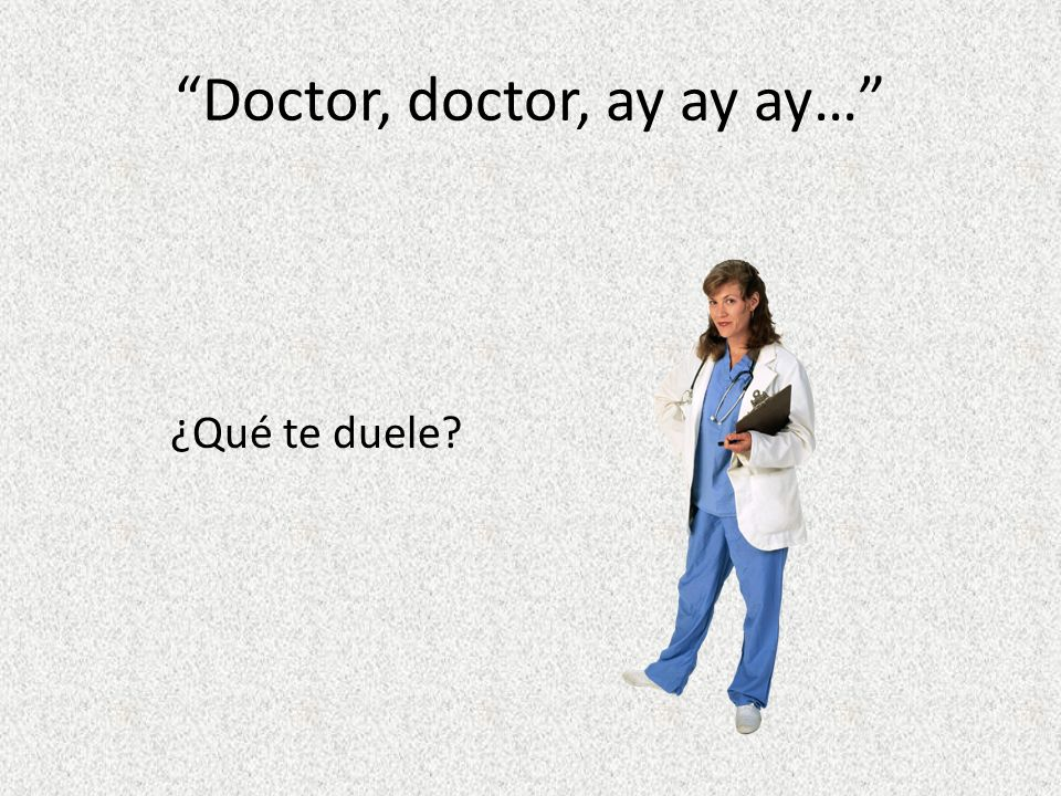 Doctor, doctor, ay ay ay… ¿Qué te duele?