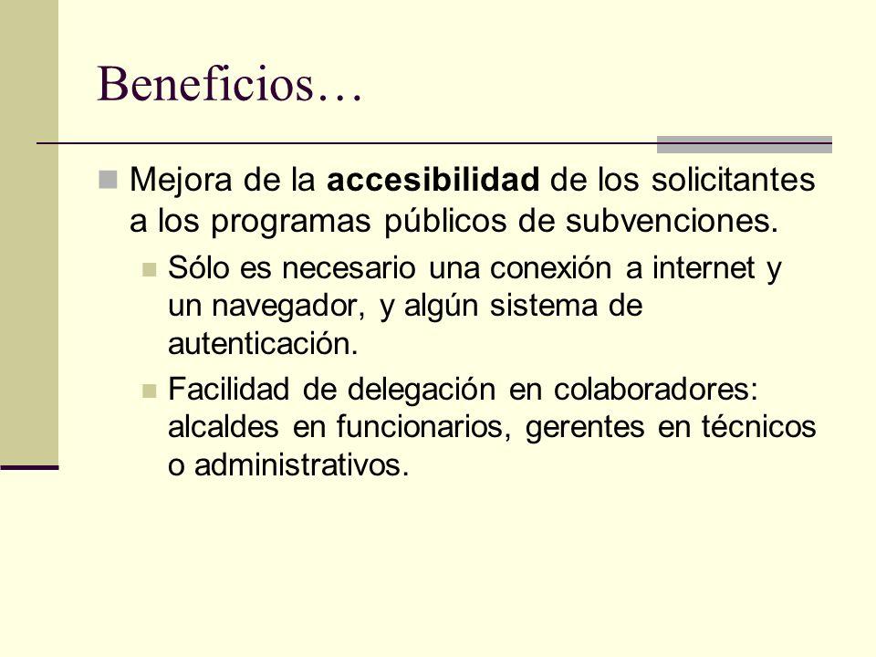 Beneficios… Mejora de la accesibilidad de los solicitantes a los programas públicos de subvenciones. Sólo es necesario una conexión a internet y un na