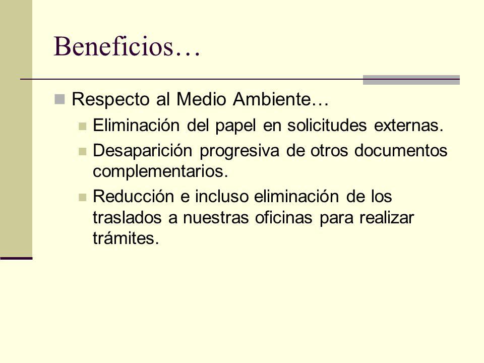 Beneficios… Respecto al Medio Ambiente… Eliminación del papel en solicitudes externas. Desaparición progresiva de otros documentos complementarios. Re