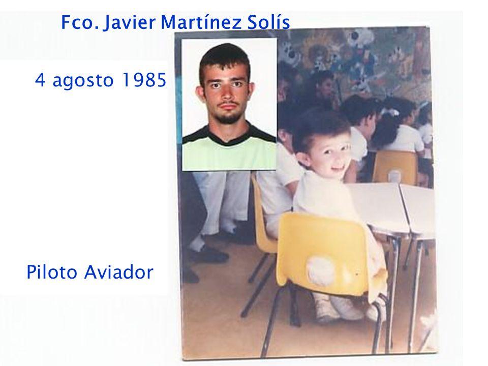 Fco. Javier Martínez Solís 4 agosto 1985 Piloto Aviador
