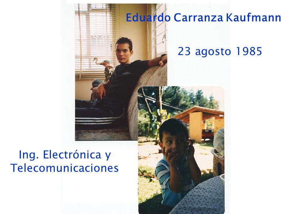 Eduardo Carranza Kaufmann 23 agosto 1985 Ing. Electrónica y Telecomunicaciones