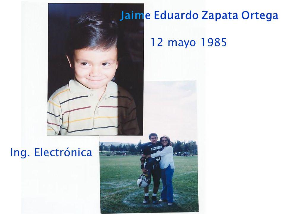 Jaime Eduardo Zapata Ortega 12 mayo 1985 Ing. Electrónica