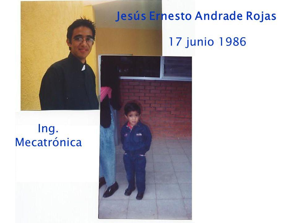 Jesús Ernesto Andrade Rojas 17 junio 1986 Ing. Mecatrónica
