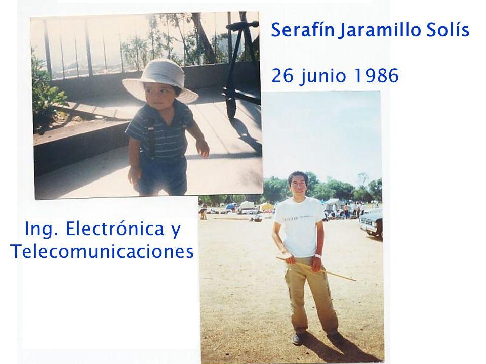 Serafín Jaramillo Solís 26 junio 1986 Ing. Electrónica y Telecomunicaciones
