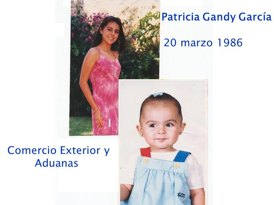 Patricia Gandy García 20 marzo 1986 Comercio Exterior y Aduanas