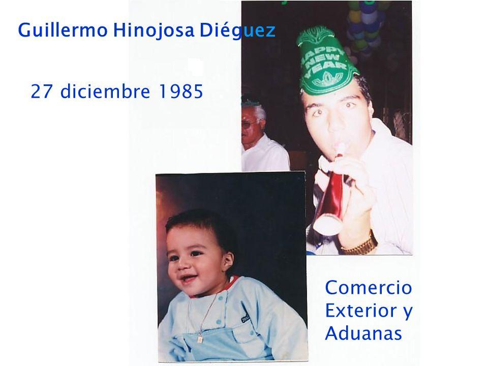 Guillermo Hinojosa Diéguez 27 diciembre 1985 Comercio Exterior y Aduanas