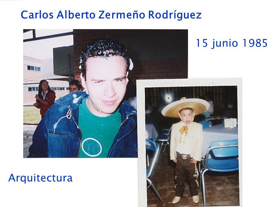 Carlos Alberto Zermeño Rodríguez 15 junio 1985 Arquitectura