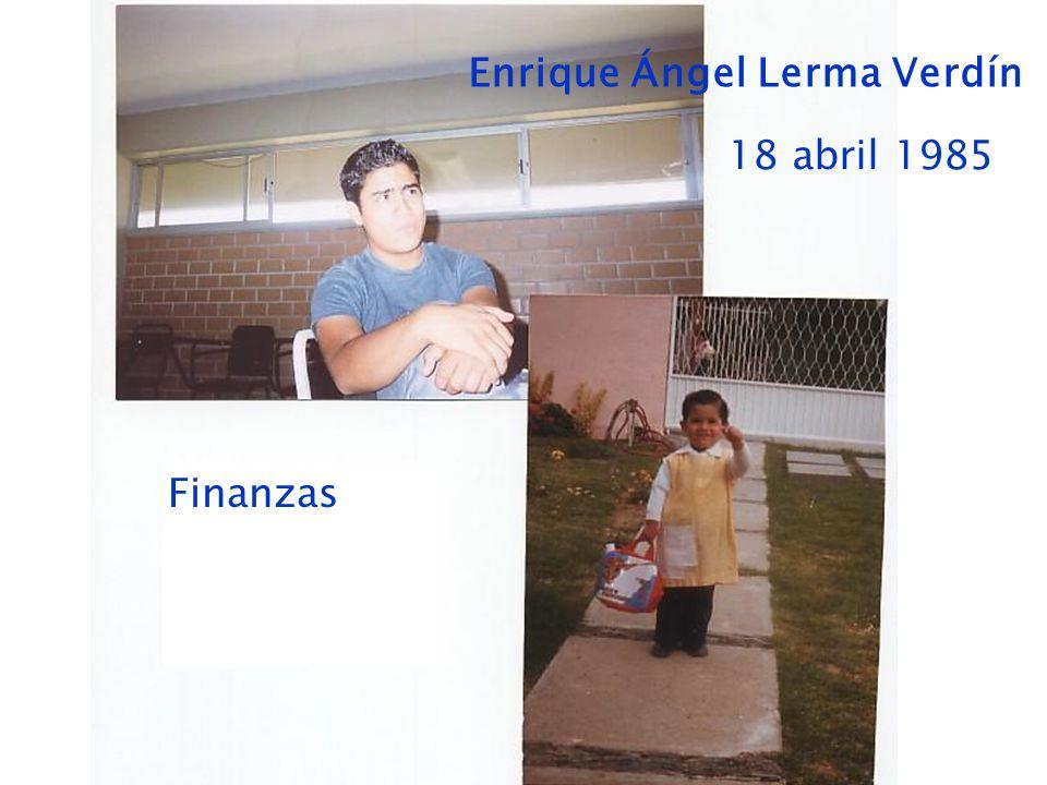 Enrique Ángel Lerma Verdín 18 abril 1985 Finanzas