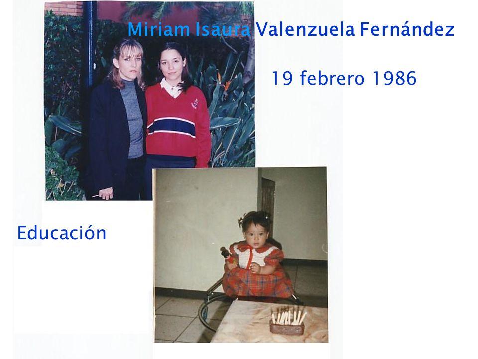 Miriam Isaura Valenzuela Fernández 19 febrero 1986 Educación