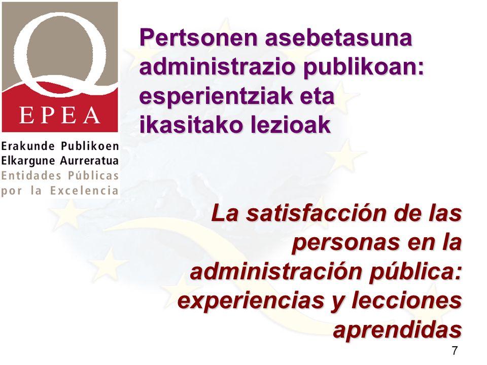 7 Pertsonen asebetasuna administrazio publikoan: esperientziak eta ikasitako lezioak La satisfacción de las personas en la administración pública: experiencias y lecciones aprendidas