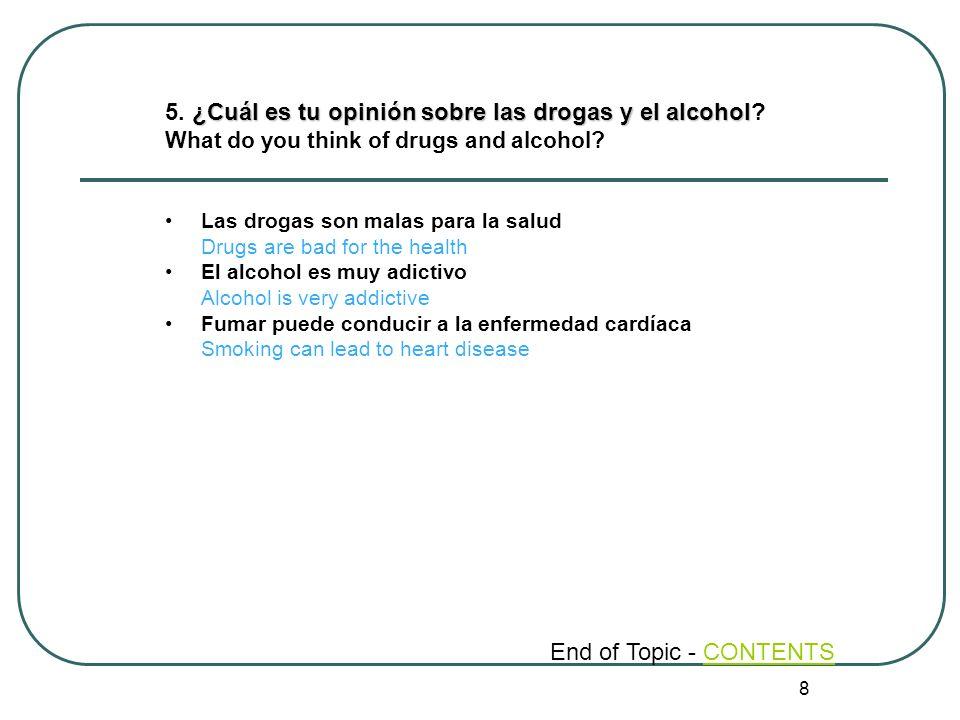 8 ¿Cuál es tu opinión sobre las drogas y el alcohol 5. ¿Cuál es tu opinión sobre las drogas y el alcohol? What do you think of drugs and alcohol? Las