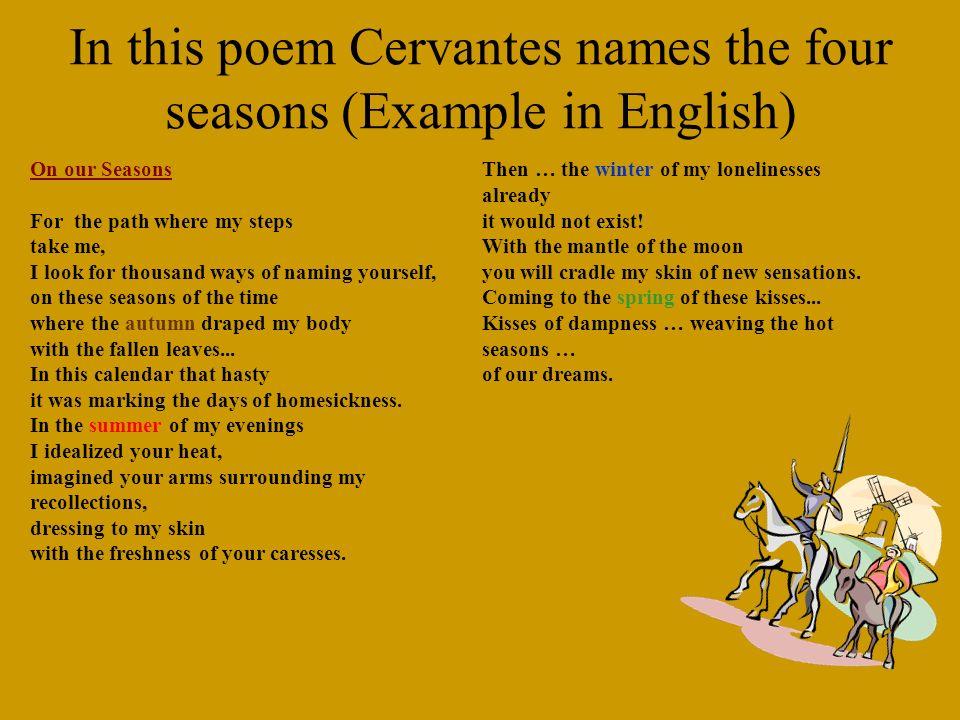 In this poem Cervantes names the four seasons (Example in Spanish) En nuestras estaciones Por la senda donde mis pasos me llevan, busco las mil manera