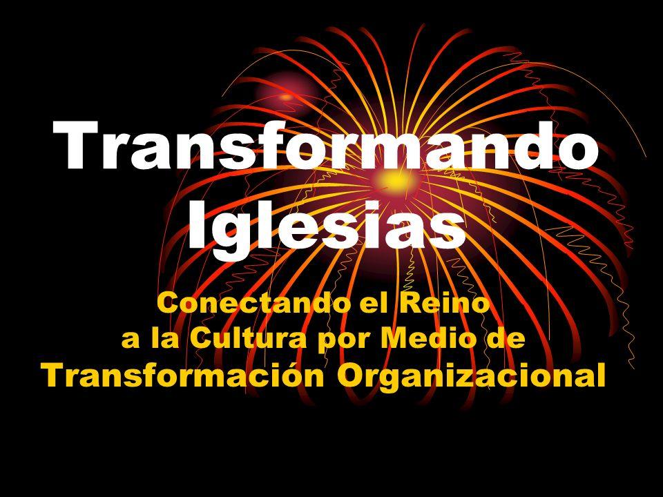Transformando Iglesias Conectando el Reino a la Cultura por Medio de Transformación Organizacional