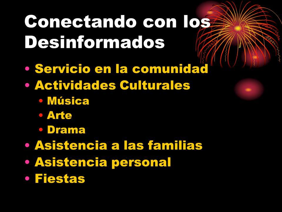 Conectando con los Desinformados Servicio en la comunidad Actividades Culturales Música Arte Drama Asistencia a las familias Asistencia personal Fiest