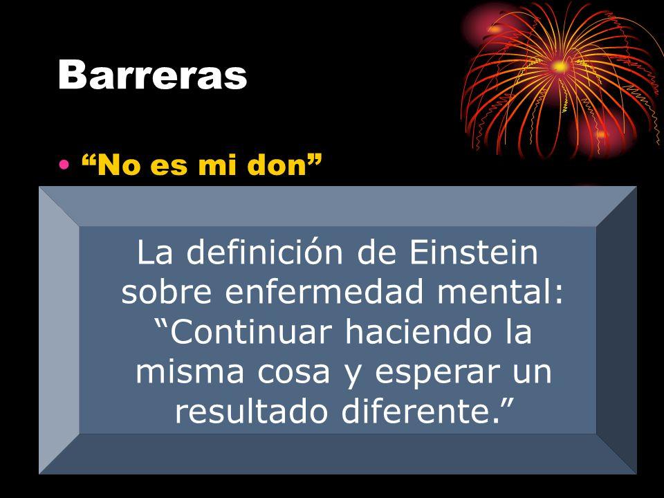 Barreras No es mi don Mala visión Mal entendimiento de la teologia/Biblica Tradición desafortunada La definición de Einstein sobre enfermedad mental: