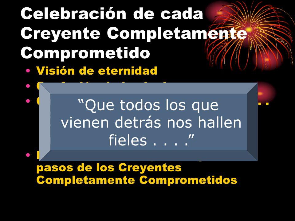 Celebración de cada Creyente Completamente Comprometido Visión de eternidad Confesión de las luchas Caminado fielmente, en tiempos de.. Sombra y Luz T