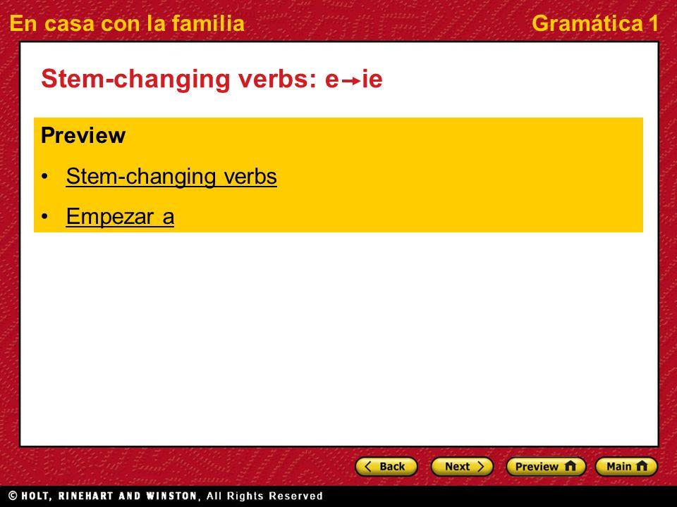 En casa con la familiaGramática 1 Stem-changing verbs: e ie Preview Stem-changing verbs Empezar a