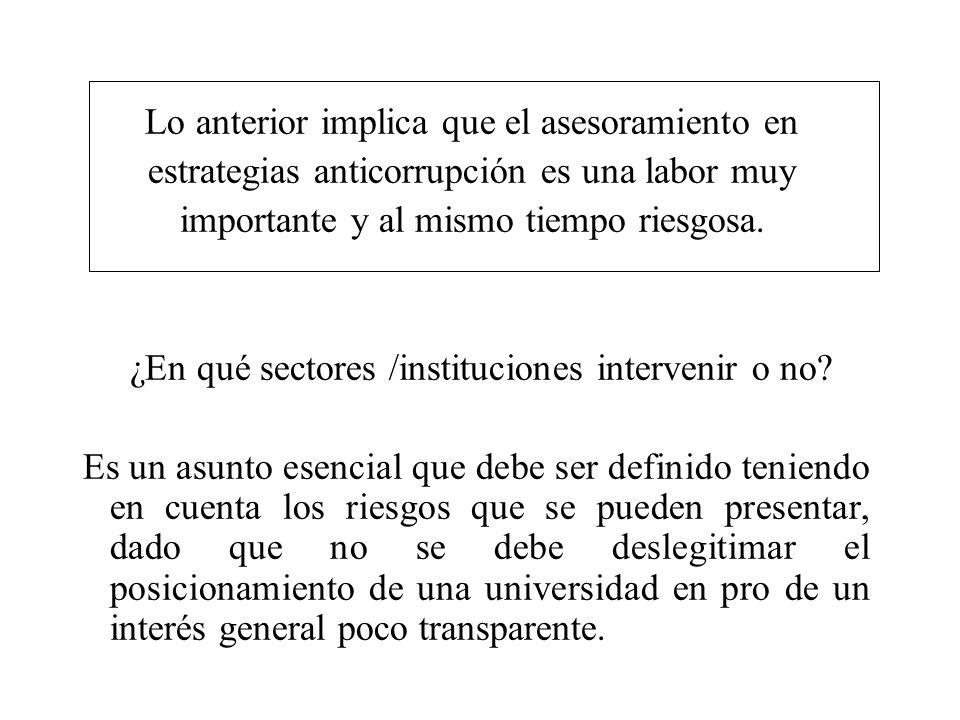Lo anterior implica que el asesoramiento en estrategias anticorrupción es una labor muy importante y al mismo tiempo riesgosa. ¿En qué sectores /insti