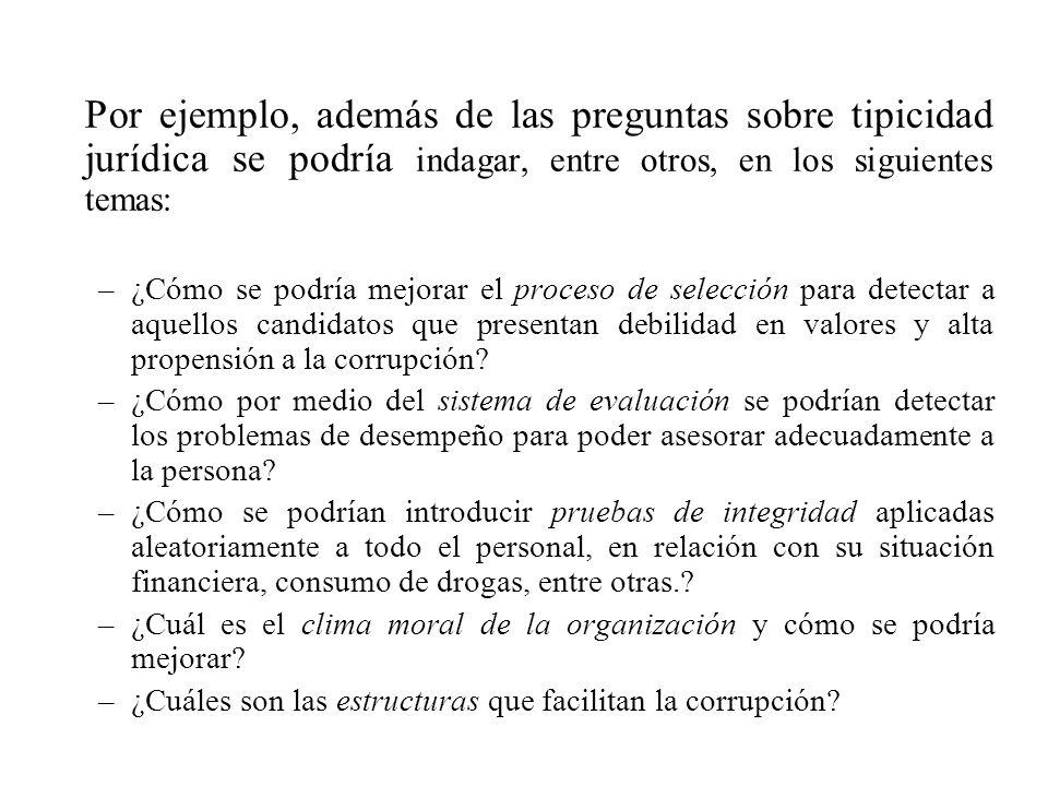 Por ejemplo, además de las preguntas sobre tipicidad jurídica se podría indagar, entre otros, en los siguientes temas: –¿Cómo se podría mejorar el pro