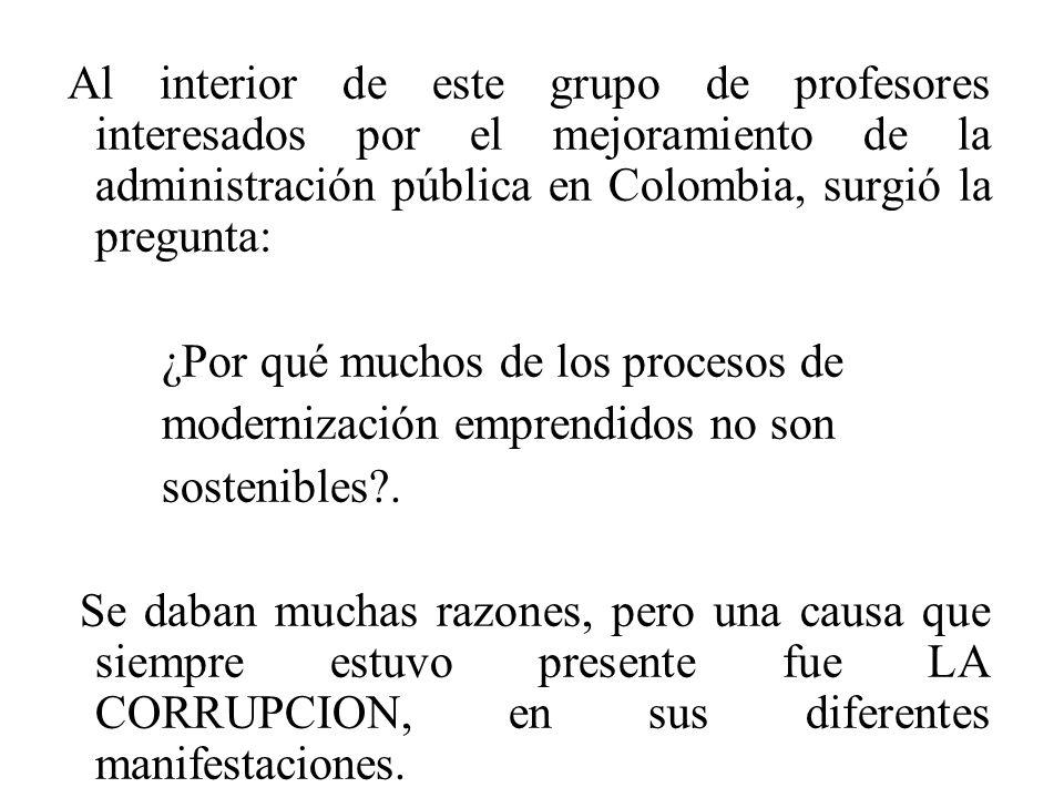 Al interior de este grupo de profesores interesados por el mejoramiento de la administración pública en Colombia, surgió la pregunta: ¿Por qué muchos