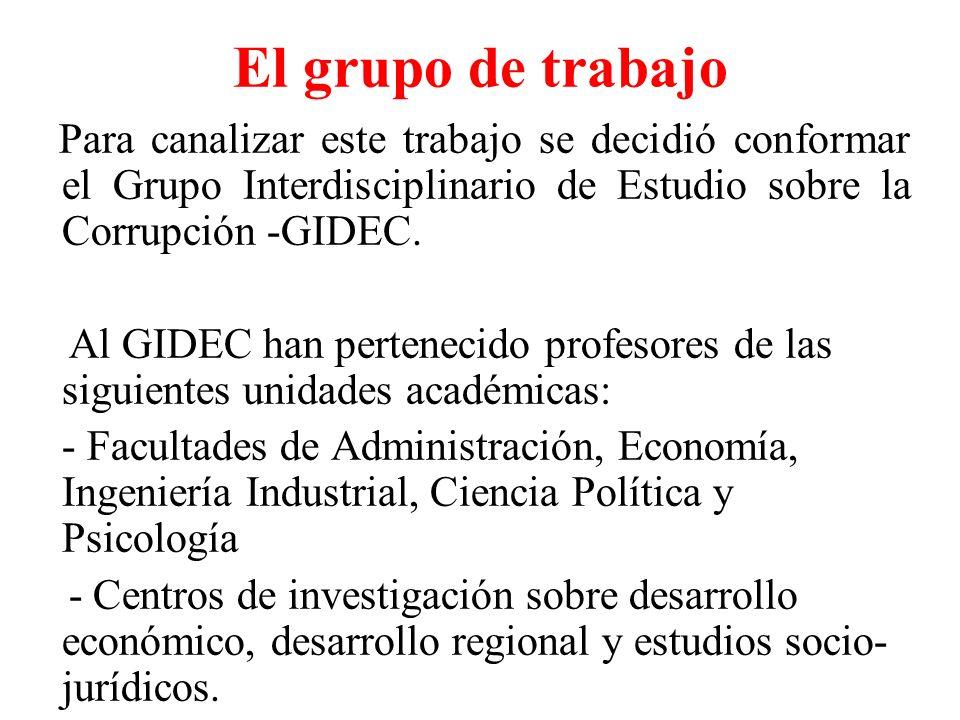 El grupo de trabajo Para canalizar este trabajo se decidió conformar el Grupo Interdisciplinario de Estudio sobre la Corrupción -GIDEC. Al GIDEC han p