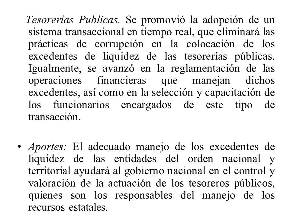 Tesorerías Publicas. Se promovió la adopción de un sistema transaccional en tiempo real, que eliminará las prácticas de corrupción en la colocación de