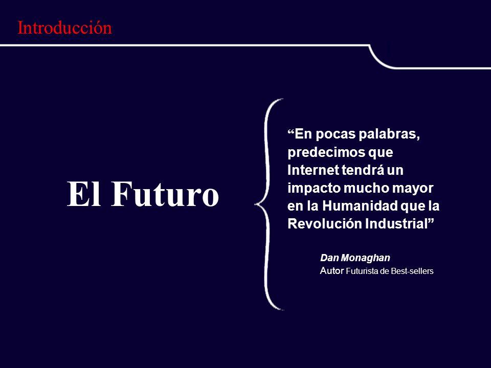 El Futuro En pocas palabras, predecimos que Internet tendrá un impacto mucho mayor en la Humanidad que la Revolución Industrial Dan Monaghan Autor Futurista de Best-sellers Introducción