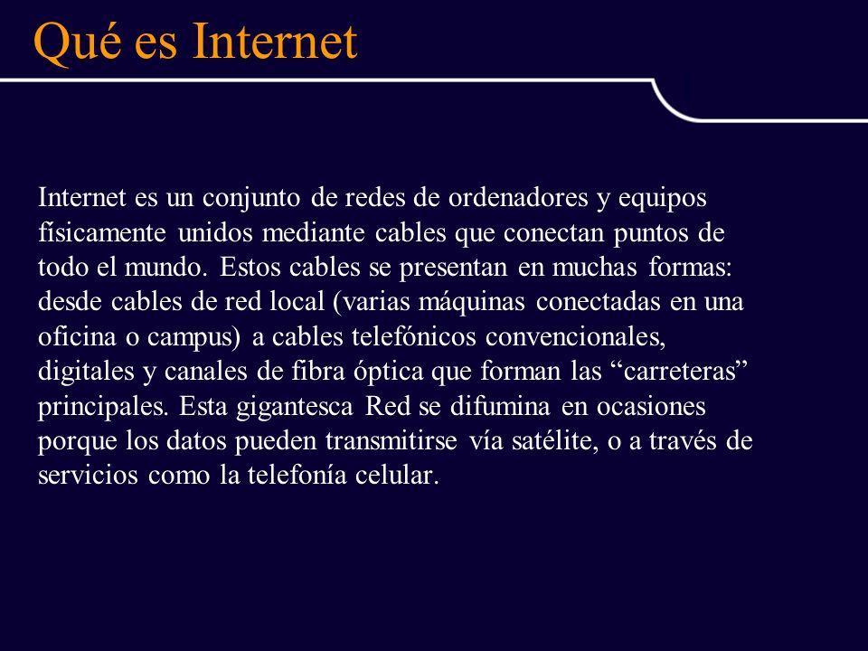 Qué es Internet Internet es un conjunto de redes de ordenadores y equipos físicamente unidos mediante cables que conectan puntos de todo el mundo.