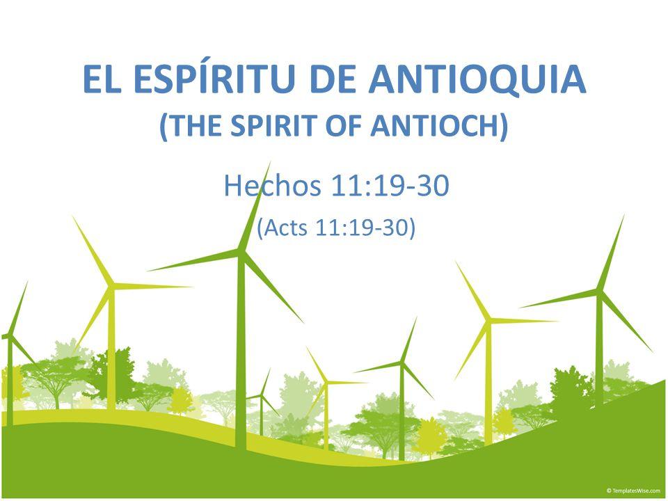 EL ESPÍRITU DE ANTIOQUIA (THE SPIRIT OF ANTIOCH) Hechos 11:19-30 (Acts 11:19-30)