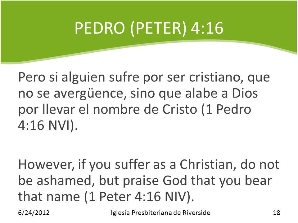PEDRO (PETER) 4:16 Pero si alguien sufre por ser cristiano, que no se avergüence, sino que alabe a Dios por llevar el nombre de Cristo (1 Pedro 4:16 N