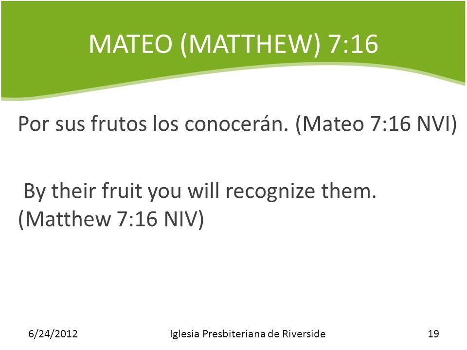 MATEO (MATTHEW) 7:16 Por sus frutos los conocerán. (Mateo 7:16 NVI) By their fruit you will recognize them. (Matthew 7:16 NIV) 6/24/2012Iglesia Presbi