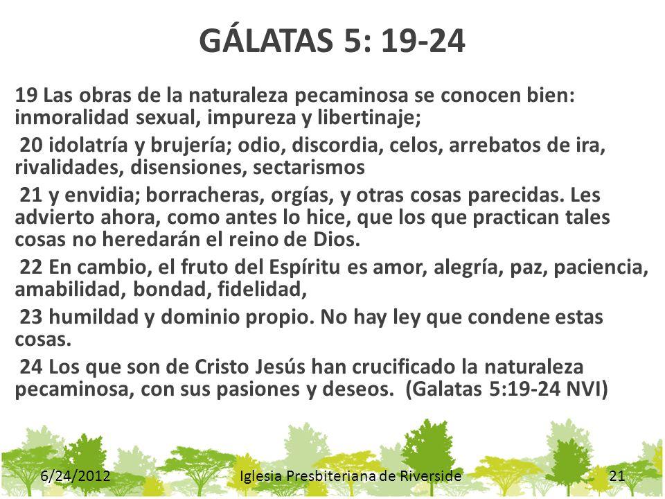 GÁLATAS 5: 19-24 19 Las obras de la naturaleza pecaminosa se conocen bien: inmoralidad sexual, impureza y libertinaje; 20 idolatría y brujería; odio,