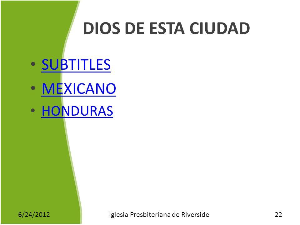 DIOS DE ESTA CIUDAD SUBTITLES MEXICANO HONDURAS 6/24/2012Iglesia Presbiteriana de Riverside22