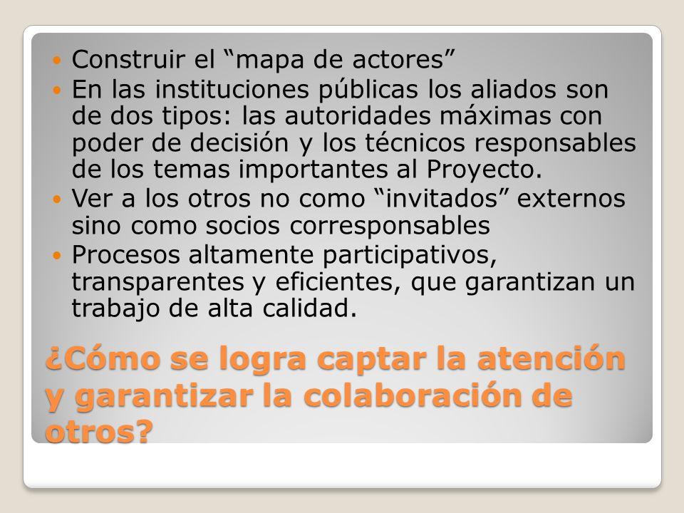 ¿Cómo se logra captar la atención y garantizar la colaboración de otros? Construir el mapa de actores En las instituciones públicas los aliados son de