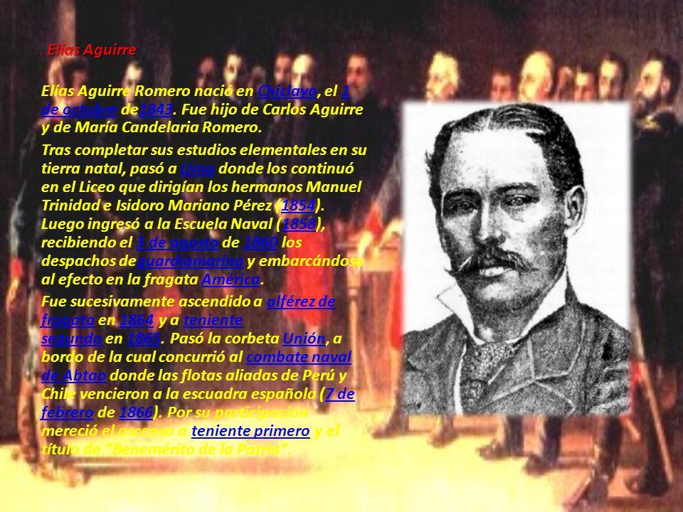 Elías Aguirre Elías Aguirre Romero nació en Chiclayo, el 1 de octubre de1843. Fue hijo de Carlos Aguirre y de María Candelaria Romero.Chiclayo1 de oct