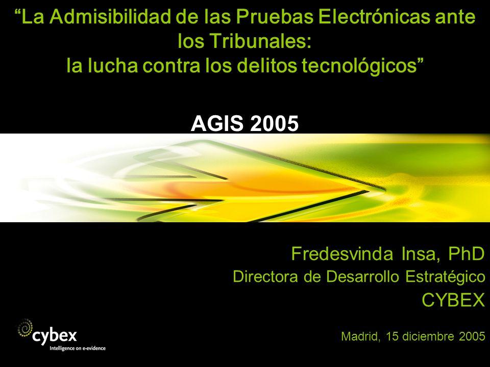 La Admisibilidad de las Pruebas Electrónicas ante los Tribunales: la lucha contra los delitos tecnológicos AGIS 2005 Fredesvinda Insa, PhD Directora d