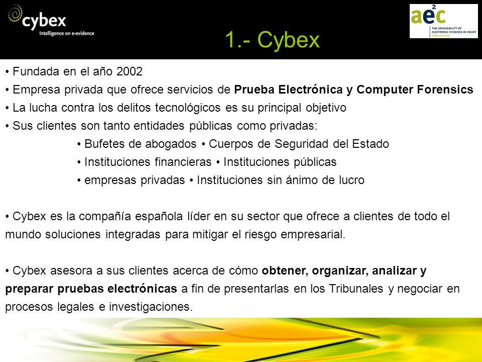 1.- Cybex Fundada en el año 2002 Empresa privada que ofrece servicios de Prueba Electrónica y Computer Forensics La lucha contra los delitos tecnológi