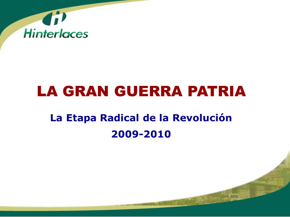 LA GRAN GUERRA PATRIA La Etapa Radical de la Revolución 2009-2010