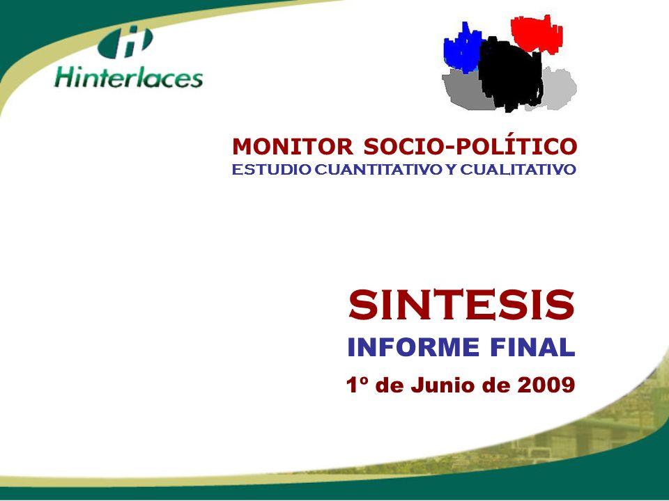 SINTESIS INFORME FINAL 1º de Junio de 2009 ESTUDIO CUANTITATIVO Y CUALITATIVO MONITOR SOCIO-POLÍTICO