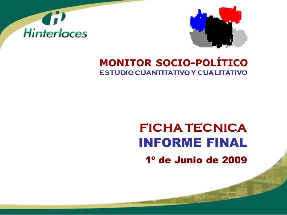FICHA TECNICA INFORME FINAL 1º de Junio de 2009 ESTUDIO CUANTITATIVO Y CUALITATIVO MONITOR SOCIO-POLÍTICO