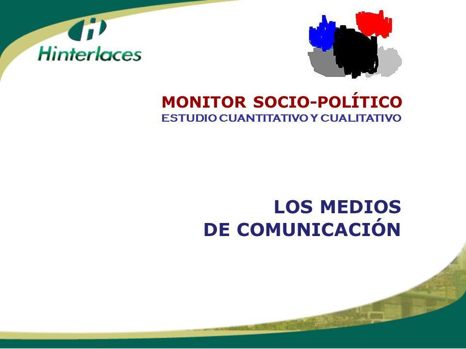 LOS MEDIOS DE COMUNICACIÓN ESTUDIO CUANTITATIVO Y CUALITATIVO MONITOR SOCIO-POLÍTICO