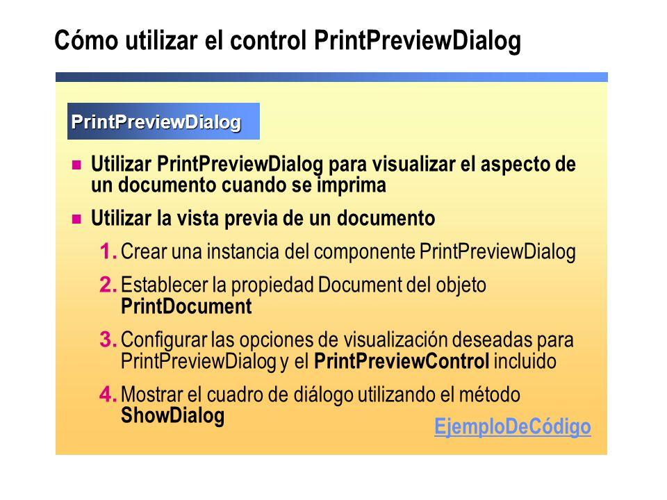 Cómo utilizar el control PrintPreviewDialog PrintPreviewDialog Utilizar PrintPreviewDialog para visualizar el aspecto de un documento cuando se imprim