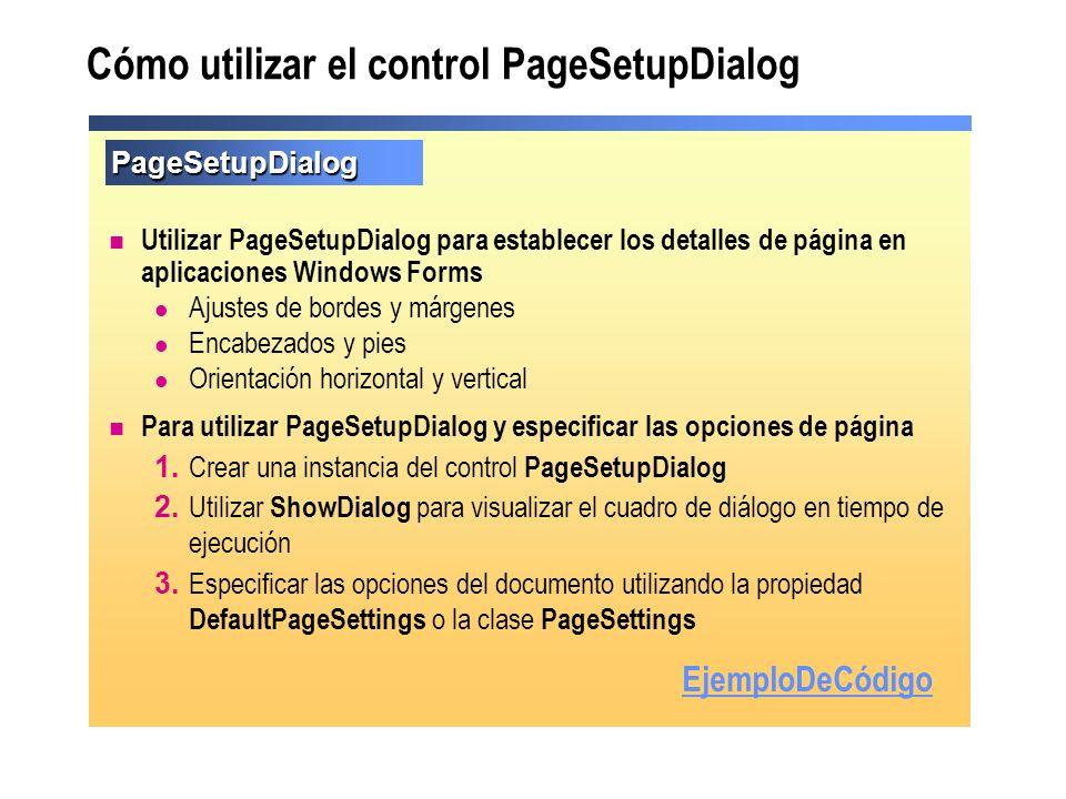 Cómo utilizar el control PageSetupDialog Utilizar PageSetupDialog para establecer los detalles de página en aplicaciones Windows Forms Ajustes de bord