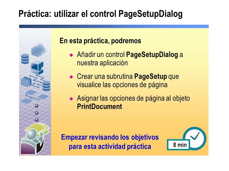 Práctica: utilizar el control PageSetupDialog En esta práctica, podremos Añadir un control PageSetupDialog a nuestra aplicación Crear una subrutina Pa